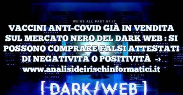 VACCINI ANTI-COVID GIÀ IN VENDITA SUL MERCATO NERO DEL DARK WEB : SI POSSONO COMPRARE FALSI ATTESTATI DI NEGATIVITÀ O POSITIVITÀ
