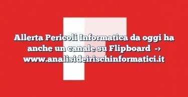 Allerta Pericoli Informatica da oggi ha anche un canale su Flipboard