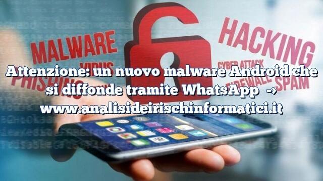 Attenzione: un nuovo malware Android che si diffonde tramite WhatsApp