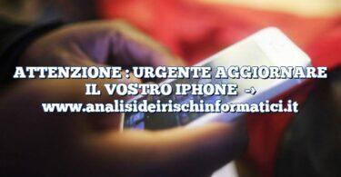 ATTENZIONE : URGENTE AGGIORNARE IL VOSTRO IPHONE