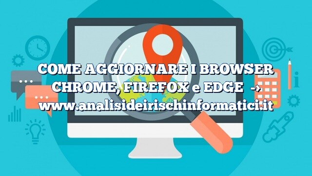 COME AGGIORNARE I BROWSER CHROME, FIREFOX e EDGE