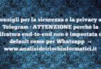 Consigli per la sicurezza e la privacy su Telegram : ATTENZIONE perchè la cifratura end-to-end non è impostata di default come per Whatsapp