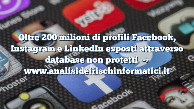 Oltre 200 milioni di profili Facebook, Instagram e LinkedIn esposti attraverso database non protetti