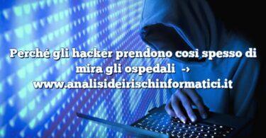 Perché gli hacker prendono così spesso di mira gli ospedali