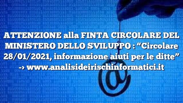 """ATTENZIONE alla FINTA CIRCOLARE DEL MINISTERO DELLO SVILUPPO : """"Circolare 28/01/2021, informazione aiuti per le ditte"""""""