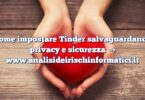 Come impostare Tinder salvaguardando privacy e sicurezza