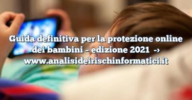 Guida definitiva per la protezione online dei bambini – edizione 2021