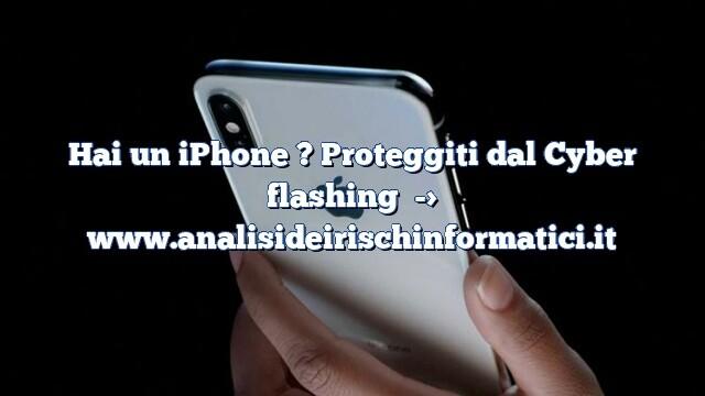 Hai un iPhone ? Proteggiti dal Cyber flashing
