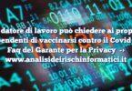Il datore di lavoro può chiedere ai propri dipendenti di vaccinarsi contro il Covid : le Faq del Garante per la Privacy