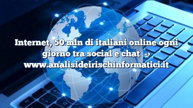 Internet, 50 mln di italiani online ogni giorno tra social e chat