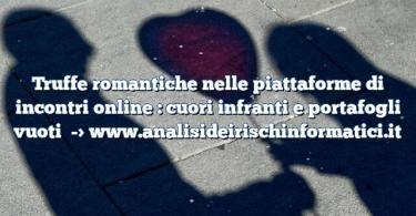 Truffe romantiche nelle piattaforme di incontri online : cuori infranti e portafogli vuoti