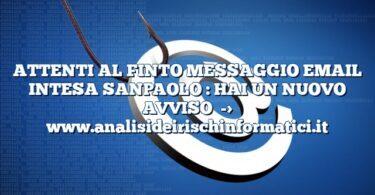 ATTENTI AL FINTO MESSAGGIO EMAIL INTESA SANPAOLO : HAI UN NUOVO AVVISO