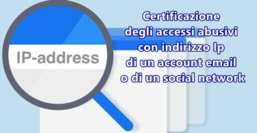 Presentare una prova degli accessi abusivi con indirizzo Ip di un account email o di un social network