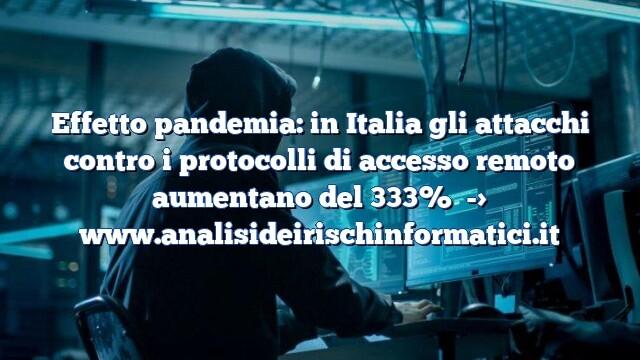 Effetto pandemia: in Italia gli attacchi contro i protocolli di accesso remoto aumentano del 333%