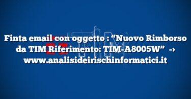 """Finta email con oggetto : """"Nuovo Rimborso da TIM Riferimento: TIM-A8005W"""""""