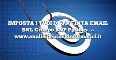 IMPOSTA I TUOI DATI : FINTA EMAIL BNL Gruppo BNP Paribas