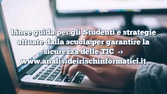 Linee guida per gli Studenti e strategie attuate dalla scuola per garantire la sicurezza delle TIC