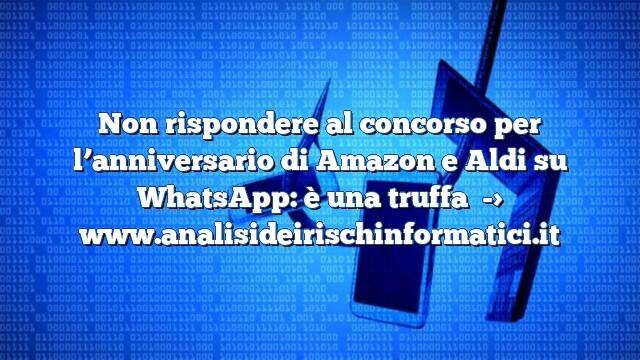 Non rispondere al concorso per l'anniversario di Amazon e Aldi su WhatsApp: è una truffa