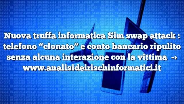 """Nuova truffa informatica Sim swap attack : telefono """"clonato"""" e conto bancario ripulito senza alcuna interazione con la vittima"""