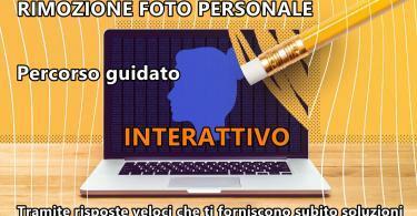 Rimozione foto personale da internet : percorso guidato INTERATTIVO tramite risposte veloci che ti forniscono subito possibili soluzioni al tuo problema