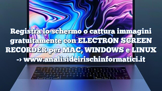 Registra lo schermo o cattura immagini gratuitamente con ELECTRON SCREEN RECORDER per MAC, WINDOWS e LINUX