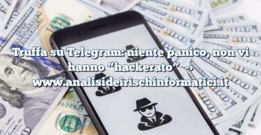 """Truffa su Telegram: niente panico, non vi hanno """"hackerato"""""""