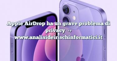 Apple AirDrop ha un grave problema di privacy