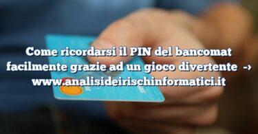 Come ricordarsi il PIN del bancomat facilmente grazie ad un gioco divertente