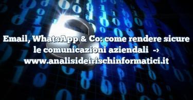 Email, WhatsApp & Co: come rendere sicure le comunicazioni aziendali