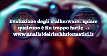 Evoluzione degli stalkerware : spiare qualcuno è fin troppo facile