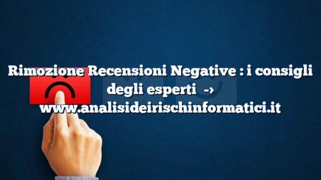 Rimozione Recensioni Negative : i consigli degli esperti