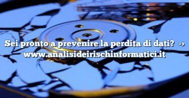 Sei pronto a prevenire la perdita di dati?