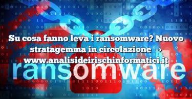 Su cosa fanno leva i ransomware? Nuovo stratagemma in circolazione