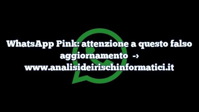 WhatsApp Pink: attenzione a questo falso aggiornamento
