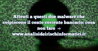 Attenti a questi due malware che colpiscono il conto corrente bancario: cosa non fare