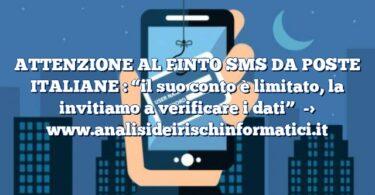 """ATTENZIONE AL FINTO SMS DA POSTE ITALIANE : """"il suo conto è limitato, la invitiamo a verificare i dati"""""""