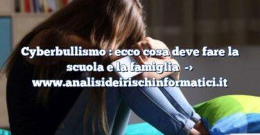 Cyberbullismo : ecco cosa deve fare la scuola e la famiglia