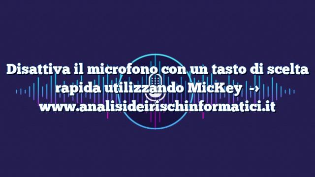 Disattiva il microfono con un tasto di scelta rapida utilizzando MicKey : ottimo per le videoconferenze