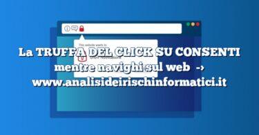 La TRUFFA DEL CLICK SU CONSENTI mentre navighi sul web