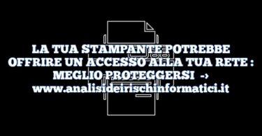 LA TUA STAMPANTE POTREBBE OFFRIRE UN ACCESSO ALLA TUA RETE : MEGLIO PROTEGGERSI