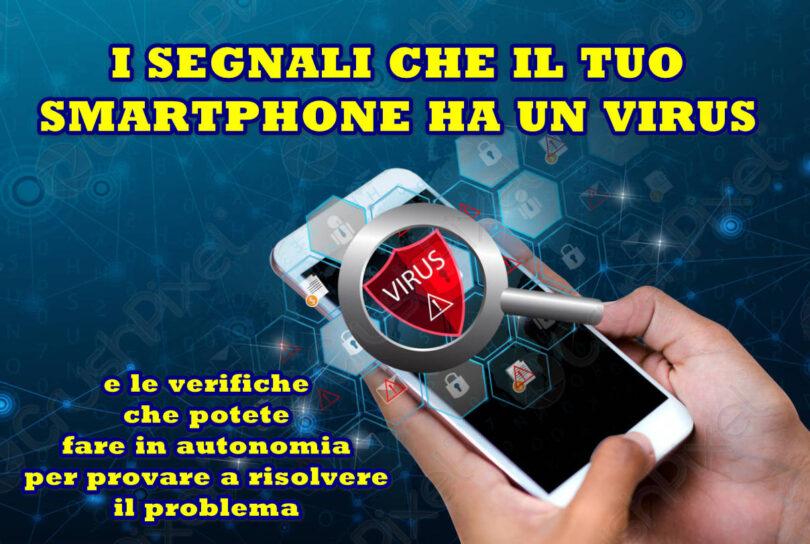 I SEGNALI CHE IL TUO SMARTPHONE HA UN VIRUS e le verifiche per provare a risolvere il problema