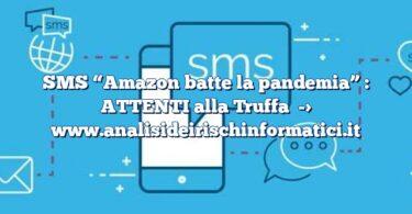 """SMS """"Amazon batte la pandemia"""" : ATTENTI alla Truffa"""