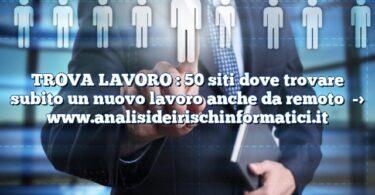 TROVA LAVORO : 50 siti dove trovare subito un nuovo lavoro anche da remoto