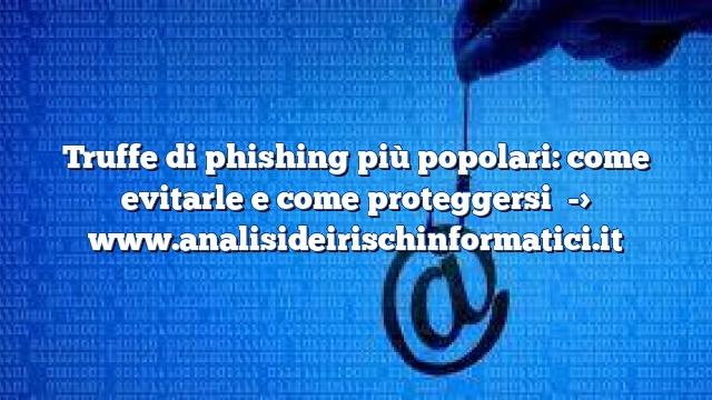 Truffe di phishing più popolari: come evitarle e come proteggersi