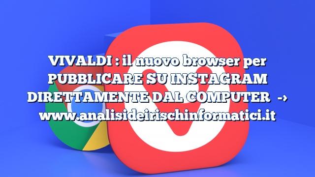 VIVALDI : il nuovo browser per PUBBLICARE SU INSTAGRAM DIRETTAMENTE DAL COMPUTER