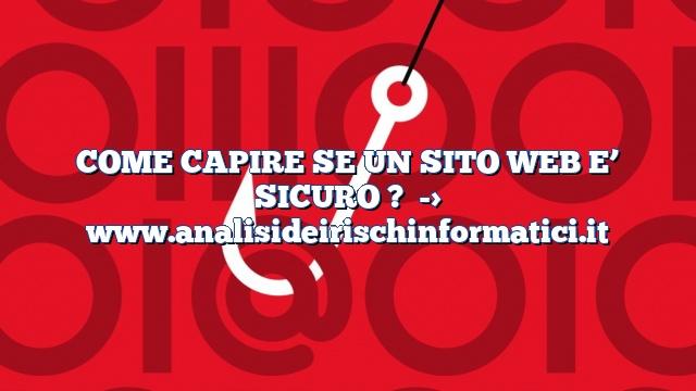 COME CAPIRE SE UN SITO WEB E' SICURO ?