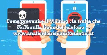 Come prevenire il Vishing : la truffa che corre sulla linea del telefono