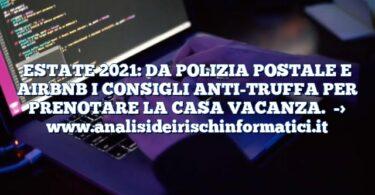 ESTATE 2021: DA POLIZIA POSTALE E AIRBNB I CONSIGLI ANTI-TRUFFA PER PRENOTARE LA CASA VACANZA.