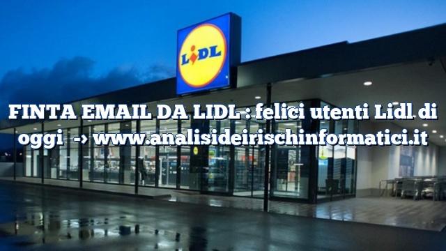 FINTA EMAIL DA LIDL : felici utenti Lidl di oggi