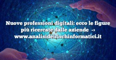Nuove professioni digitali: ecco le figure più ricercate dalle aziende